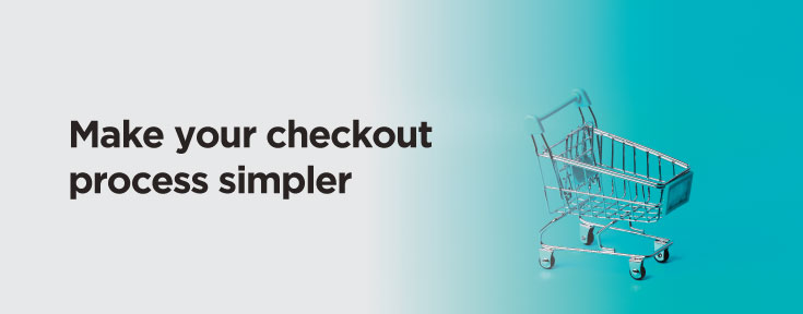 make your checkout process simpler to improve ecommerce website sales