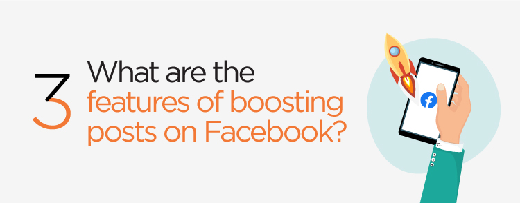 What are the features of boosting posts on Facebook?