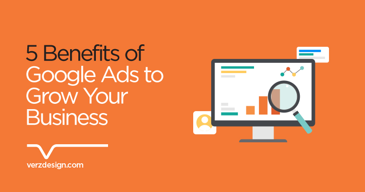5 benefits of Google Ads to grow your business - Verz Design